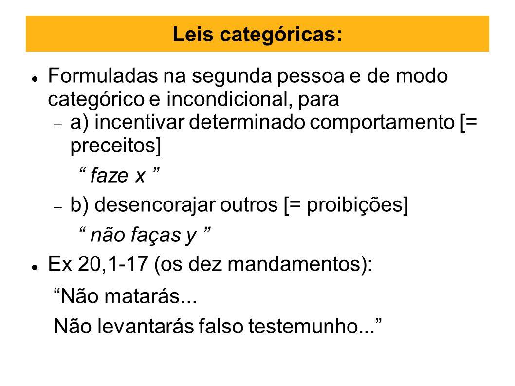 Leis categóricas:Formuladas na segunda pessoa e de modo categórico e incondicional, para. a) incentivar determinado comportamento [= preceitos]